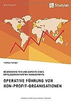 Operative Fuehrung von Non-Profit-Organisationen. Besonderheiten und Aspekte eines erfolgsorientierten Managements