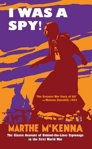 I Was a Spy!: The Classic Account of Behind-the-Lines Espionage in the First World War