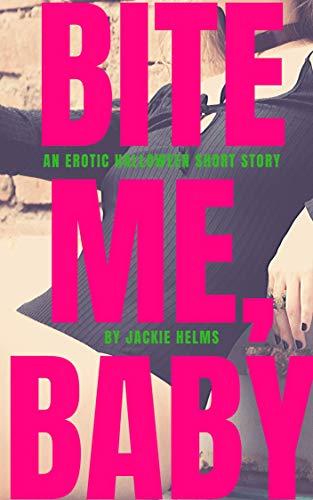 Bite Me, Baby: An Erotic Halloween Short Story
