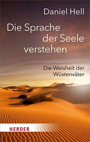 Die Sprache der Seele verstehen: Die Weisheit der Wüstenväter (HERDER spektrum 5191)