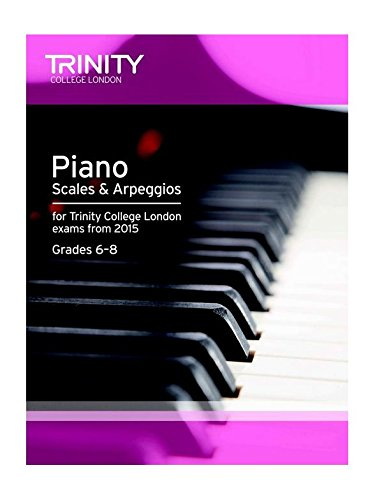 Trinity College London: Piano Scales & Arpeggios From 2015 - Grades 6-8. Für Klavier