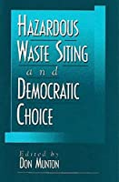 Hazardous Waste Siting and Democratic Choice (American Governance and Public Policy)