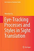 Eye-Tracking Processes and Styles in Sight Translation (New Frontiers in Translation Studies)