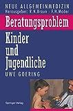 Beratungsproblem Kinder und Jugendliche: (Neue Allgemeinmedizin / Angewandte Heilkunde - Praxisforschung) (German Edition) - Uwe Goering