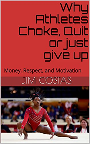 Why Athletes Choke, Quit or just give up: Money, Respect, and Motivation (English Edition)