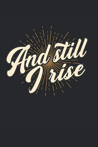 And Still I Rise: Motivierende Sprüche Inspirierende Zitate Selbstbewusstsein Motivation Geschenke Notizbuch liniert (A5 Format, 15,24 x 22,86 cm, 120 Seiten)