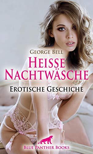 Heiße Nachtwäsche   Erotische Geschichte: Ein erotisches Nachthemd, das mehr zeigt als es verbirgt ... (Love, Passion & Sex)
