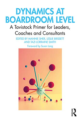Dynamics at Boardroom Level: A Tavistock Primer for Leaders, Coaches and Consultants (English Edition)