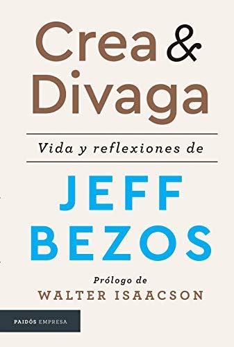 Crea y divaga/ Invent and Wander: Vida Y Reflexiones De Jeff Bezos/ the Collected Writings of Jeff Bezos