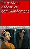 Le pardon, cadeau et commandement (French Edition)