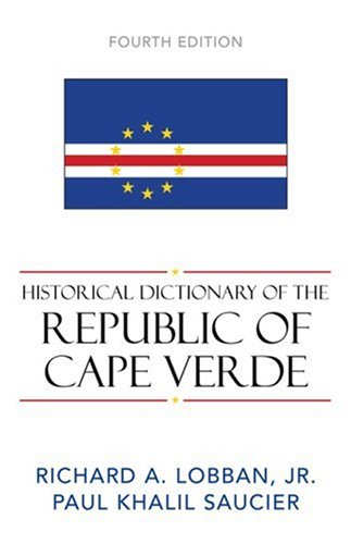 Historical Dictionary of the Republic of Cape Verde (Volume 104) (Historical Dictionaries of Africa (104))