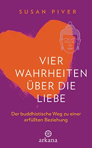 Vier Wahrheiten über die Liebe: Der buddhistische Weg zu einer erfüllten Beziehung