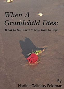 When a Grandchild Dies: What to Do, What to Say, How to Cope by [Nadine Galinsky Feldman]