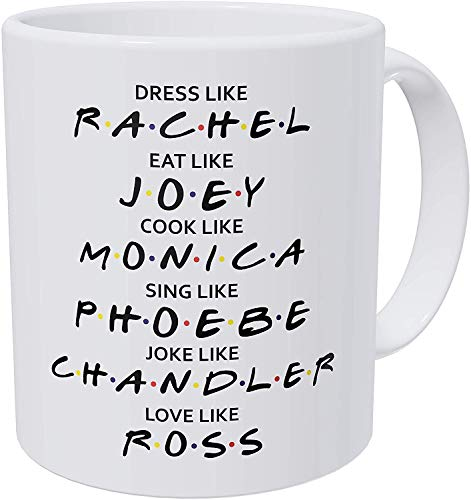 Leonat Friends Dress Like Rachel, Eat Like Joey, Cook Like Monica, Love Like Ross, 11 Ounces Funny Coffee Mug Gag Gift