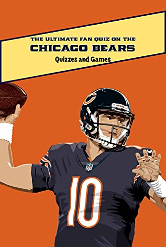 The Ultimate Fan Quiz On The Chicago Bears: Quizzes and Games: All About the Chicago Bears (English Edition)