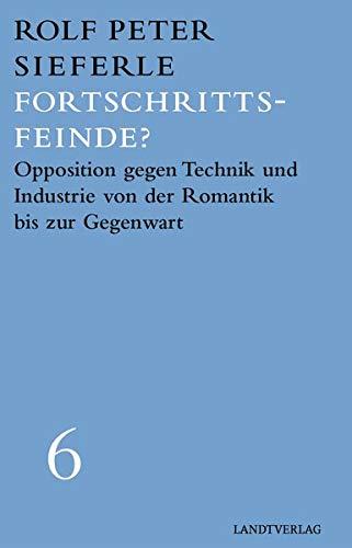 Fortschrittsfeinde?: Opposition gegen Technik und Industrie von der Romantik bis zur Gegenwart (Landt Verlag)