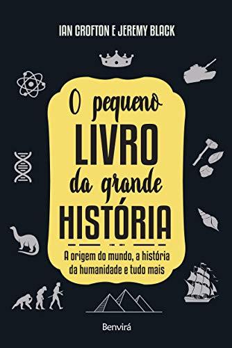 O Pequeno Livro da Grande História: A origem do mundo, a história da humanidade e tudo mais