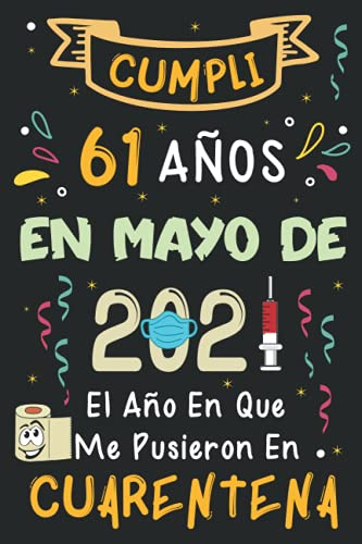 Cumplí 61 Años En Mayo De 2021: El Año En Que Me Pusieron En Cuarentena: Regalos 61 Años Cumpleaños Para Mujer, Hombre   Libro de visitas, 120 páginas ... amiga, novia, mujer, La madre, La padre