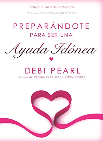 Download Preparandote para ser una ayuda idonea / Preparing To Be A Help Meet: Para las mujeres solteras y casadas / For Unmarried and Married Women 161644018X
