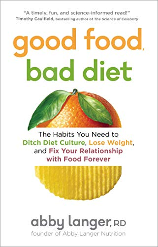 Compare Textbook Prices for Good Food, Bad Diet: The Habits You Need to Ditch Diet Culture, Lose Weight, and Fix Your Relationship with Food Forever  ISBN 9781982137502 by Langer RD, Abby