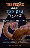 The Prince and the Sea Witch: How Erin Met Faye: A Cecaelia BBW (Big Beautiful Woman) Erotica Short Story With Farting, Stuffing, Weight Gain, Transformation and Happy Endings