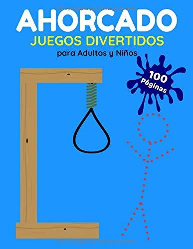 Ahorcado Juegos Divertidos Para Adultos y Niños: Ready To Play Hangman Games For Children and Adults - 100 Pages Listo Para Jugar en Casa