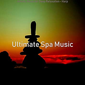 Artistic Music for Deep Relaxation - Harp