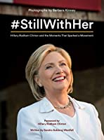 #StillWithHer : Hillary Rodham Clinton and the Moments That Sparked a Movement 1732319634 Book Cover