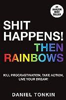 Shit Happens, Then Rainbows
