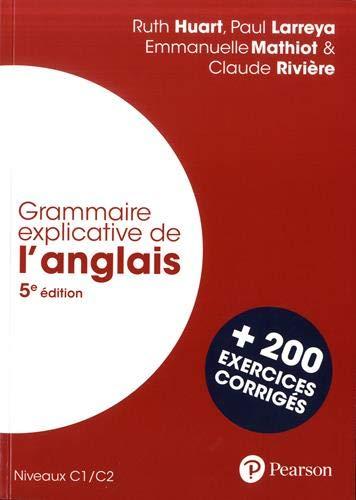 Grammaire explicative de l'anglais - 5e édition + 200 exercices corrigés (C1/C2)
