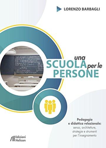 Una scuola per le persone. Pedagogia e didattica relazionale: senso, architetture, strategie e strumenti per l'insegnamento