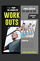 The Top 15-Minute Workouts for Men Above the Age of 60 [2 in 1]: Tens of High Protein Recipes and Effortless Workouts to Awaken Strength, Raise Muscle Mass and Improve Your Physical Condition