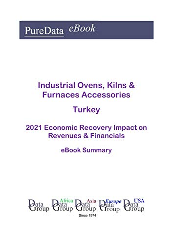 Industrial Ovens, Kilns & Furnaces Accessories Turkey Summary: 2021 Economic Recovery Impact on Revenues & Financials (English Edition)