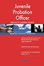 Juvenile Probation Officer RED-HOT Career Guide; 2524 REAL Interview Questions