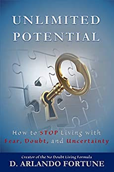 Unlimited Potential: How to STOP Living with Fear, Doubt, and Uncertainty (Unlimited Series Book 1) by [D Arlando Fortune]
