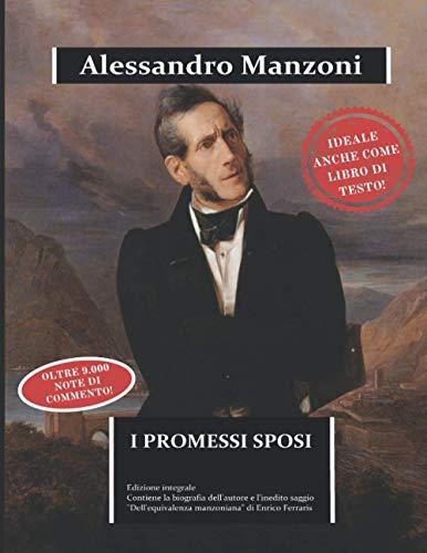 """I Promessi Sposi: edizione integrale arricchita da una biografia dettagliata e dal saggio """"Dell'equivalenza manzoniana"""""""