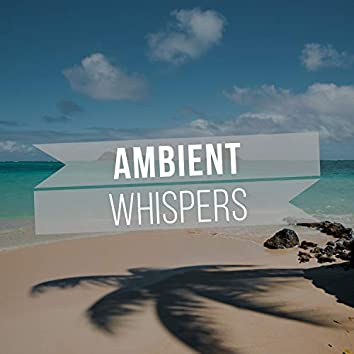 #Ambient Whispers