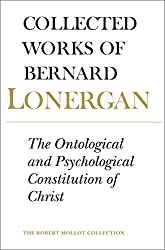 The Ontological and Psychological Constitution of Christ: Volume 7 (Collected Works of Bernard Lonergan)