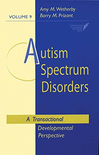 Autism Spectrum Disorders: A Transactional Developmental Perspective (Communication and Language Intervention Series, Vo