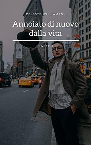 Annoiato di nuovo dalla vita(PARTE 1) (Italian Edition)