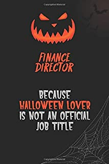 Finance Director Because Halloween Lover Is Not An Official Job Title: 6x9 120 Pages Halloween Special Pumpkin Jack O'Lantern Blank Lined Paper Notebook Journal