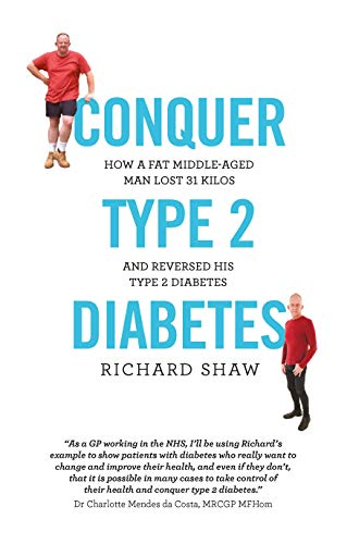 Conquer Type 2 Diabetes: how a fat, middle-aged man lost 31 kilos and reversed his type 2 diabetes