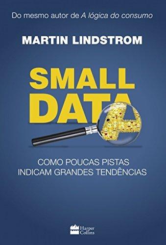 Small data: Como Poucas Pistas Indicam Grandes Tendências