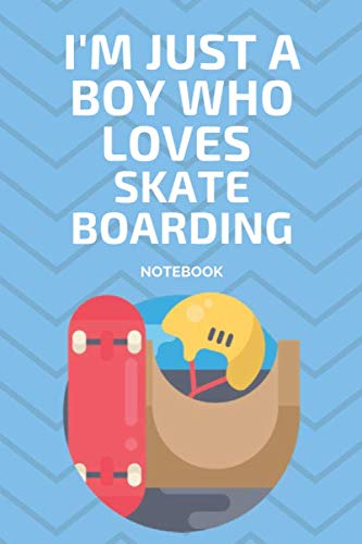 I'm Just a Boy Who Loves Skate boarding Notebook: Journal Gift Convenient size 6'' x 9'' 120 Page