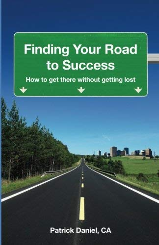 [[Finding Your Road to Success: How to get there without getting lost]] [By: Daniel CA, Patrick] [November, 2010]