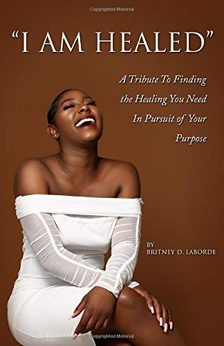 """I Am Healed"": A Tribute To Finding The Healing You Need In Pursuit of Your Purpose download ebooks PDF Books"