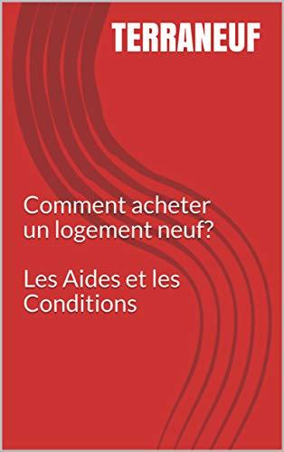 Comment acheter un logement neuf ? Les Aides et les Conditions (French Edition)