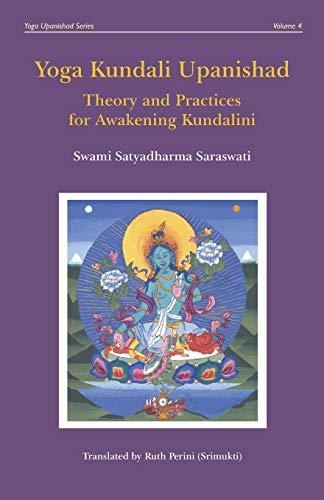 Yoga Kundali Upanishad: Theory and Practices for Awakening Kundalini (Yoga Upanishad Series)