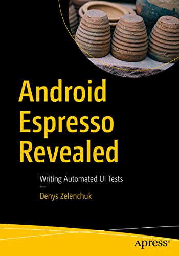 Android Espresso Revealed: Writing Automated UI Tests (English Edition)