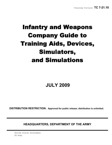 Training Circular TC 7-21.10 Infantry and Weapons Company Guide to Training Aids, Devices, Simulators, and Simulations July 2009